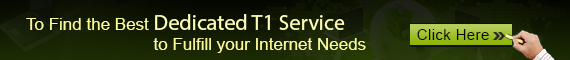 Find The Best Dedicated T1 Service to Fulfill Your Internet Needs