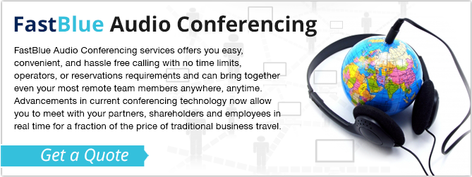 FastBlue Audio Conferencing services offers you easy, convenient, and hassle free calling with no time limits, operators, or reservations requirements and can bring together even your most remote team members anywhere, anytime. Advancements in current conferencing technology now allow you to meet with your partners, shareholders and employees in real time for a fraction of the price of traditional business travel.
