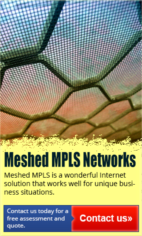 Meshed MPLS is a wonderful Internet solution that works well for unique business situations.